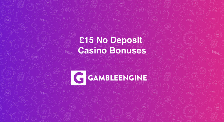 free £15 no deposit casino bonus uk